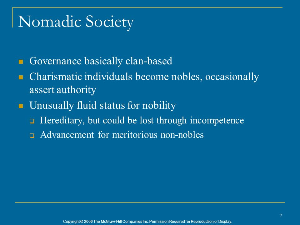 7 Nomadic Society Governance basically clan-based Charismatic individuals become nobles, occasionally assert authority Unusually fluid status for nobi