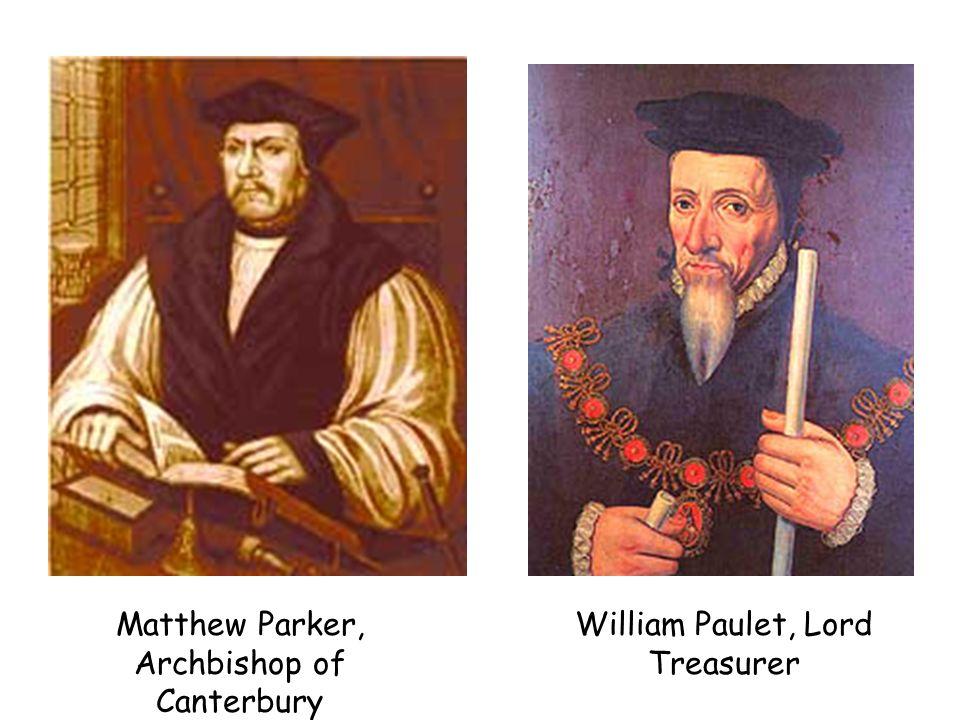 Matthew Parker, Archbishop of Canterbury William Paulet, Lord Treasurer