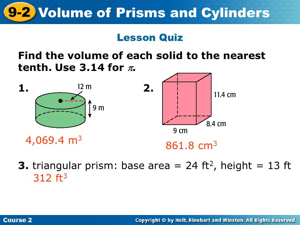 Lesson Quiz Find the volume of each solid to the nearest tenth.