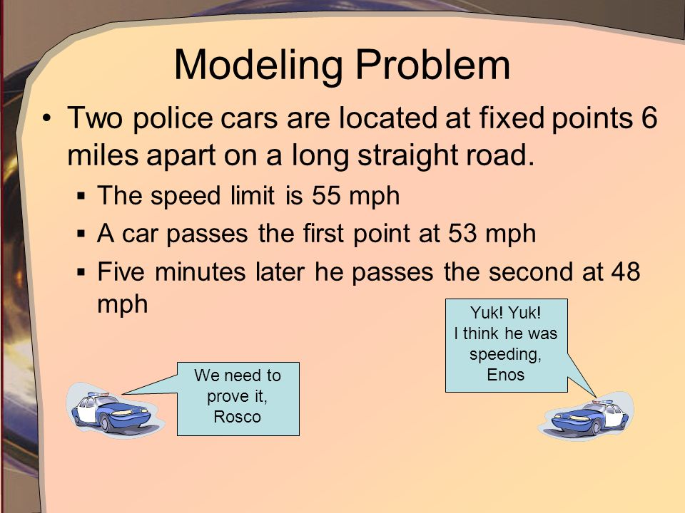 Modeling Problem Two police cars are located at fixed points 6 miles apart on a long straight road.