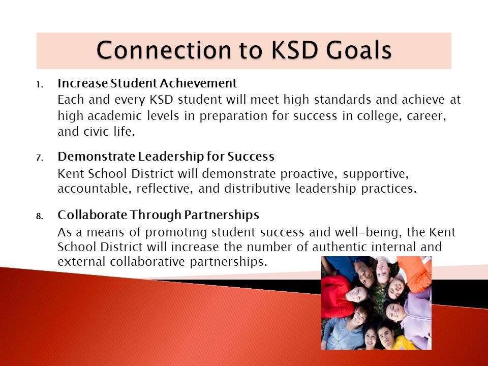 1. Increase Student Achievement Each and every KSD student will meet high standards and achieve at high academic levels in preparation for success in