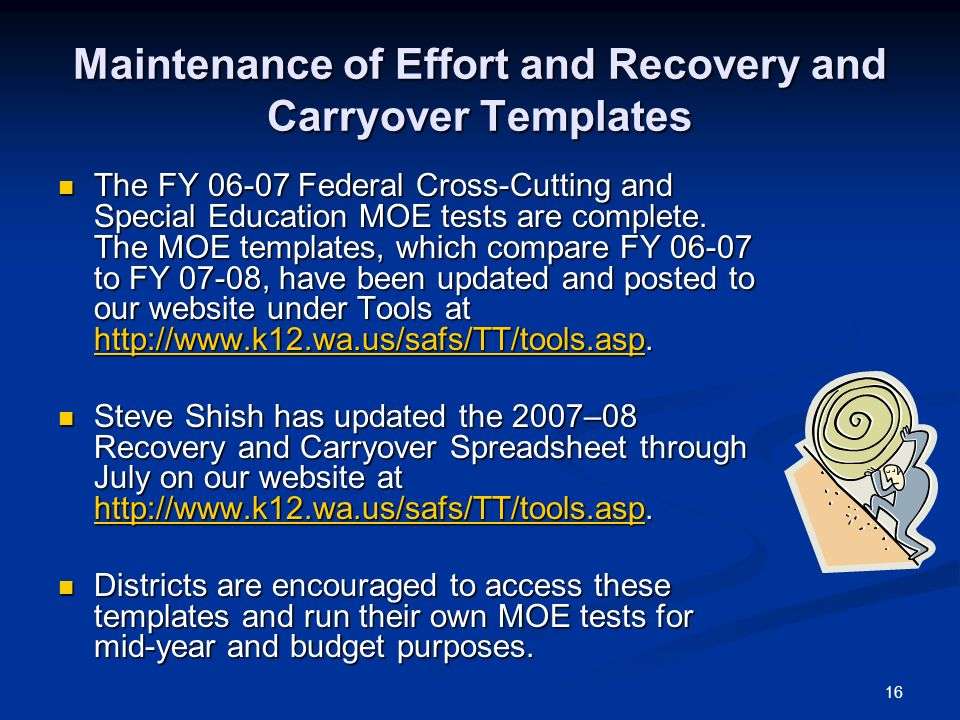 16 Maintenance of Effort and Recovery and Carryover Templates The FY 06-07 Federal Cross-Cutting and Special Education MOE tests are complete. The MOE
