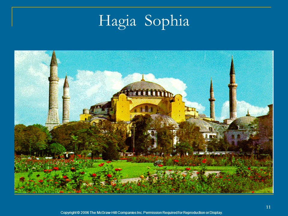 Copyright © 2006 The McGraw-Hill Companies Inc. Permission Required for Reproduction or Display. 11 Hagia Sophia