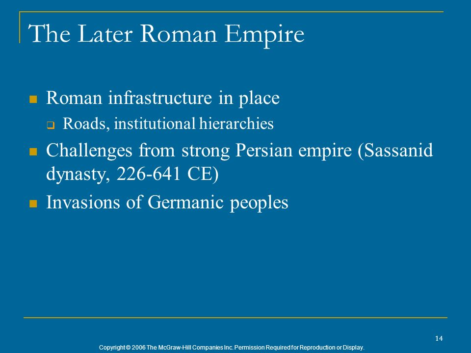Copyright © 2006 The McGraw-Hill Companies Inc. Permission Required for Reproduction or Display. 14 The Later Roman Empire Roman infrastructure in pla
