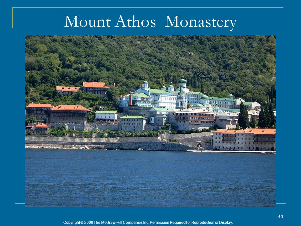 Copyright © 2006 The McGraw-Hill Companies Inc. Permission Required for Reproduction or Display. Mount Athos Monastery 40