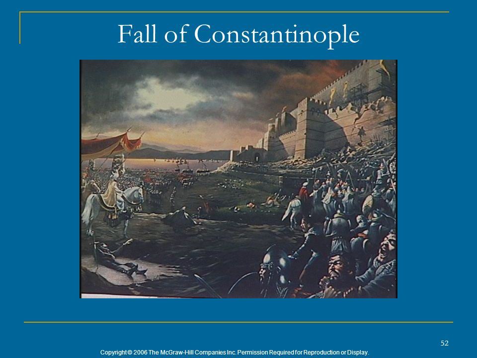 Copyright © 2006 The McGraw-Hill Companies Inc. Permission Required for Reproduction or Display. 52 Fall of Constantinople