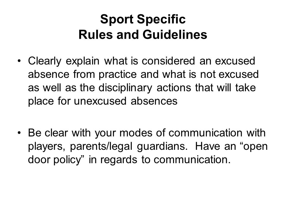 Sport Specific Rules and Guidelines Clearly explain what is considered an excused absence from practice and what is not excused as well as the discipl