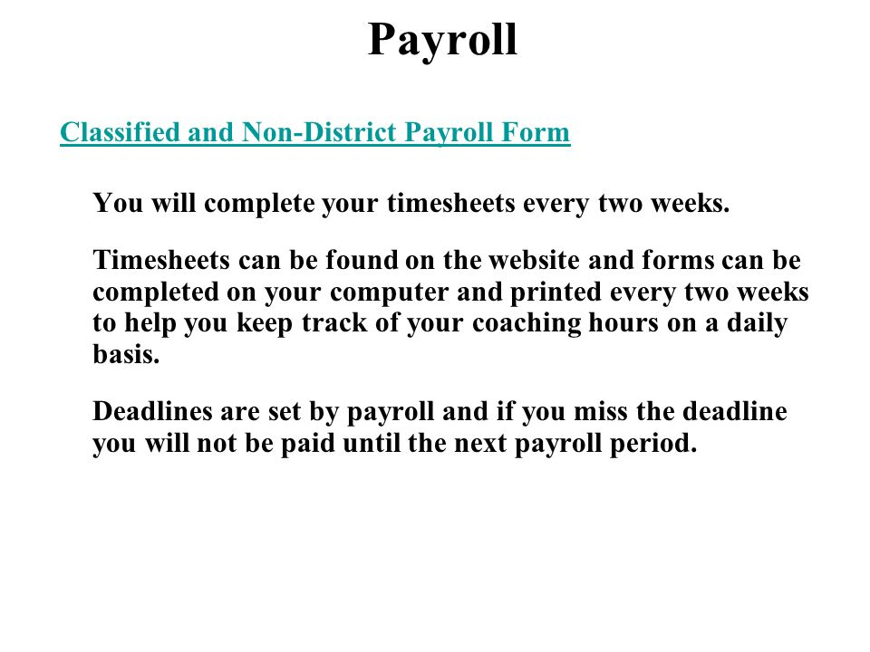 Payroll Classified and Non-District Payroll Form You will complete your timesheets every two weeks. Timesheets can be found on the website and forms c