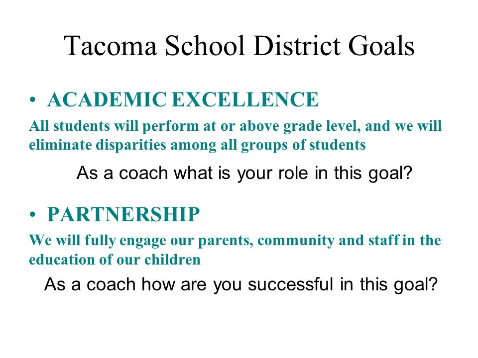 Tacoma School District Goals ACADEMIC EXCELLENCE All students will perform at or above grade level, and we will eliminate disparities among all groups