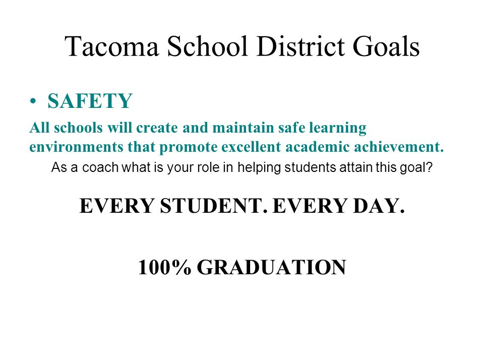 Tacoma School District Goals SAFETY All schools will create and maintain safe learning environments that promote excellent academic achievement. As a