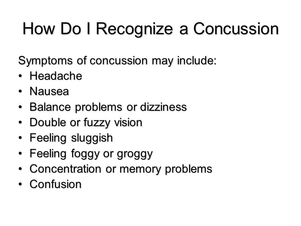 How Do I Recognize a Concussion Symptoms of concussion may include: HeadacheHeadache NauseaNausea Balance problems or dizzinessBalance problems or diz