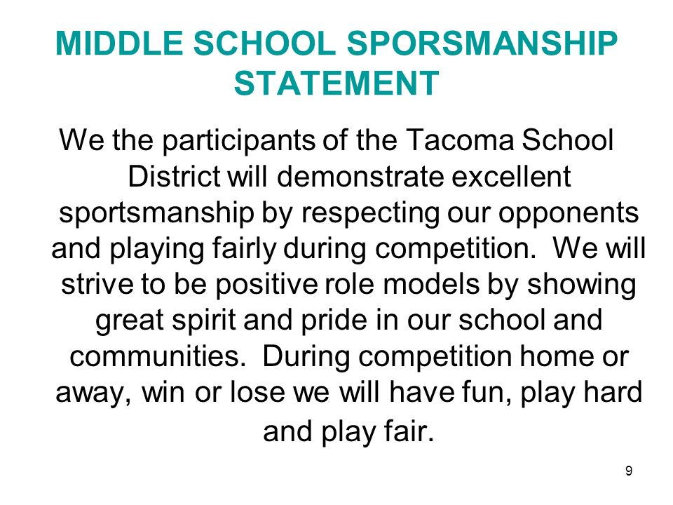 9 MIDDLE SCHOOL SPORSMANSHIP STATEMENT We the participants of the Tacoma School District will demonstrate excellent sportsmanship by respecting our op