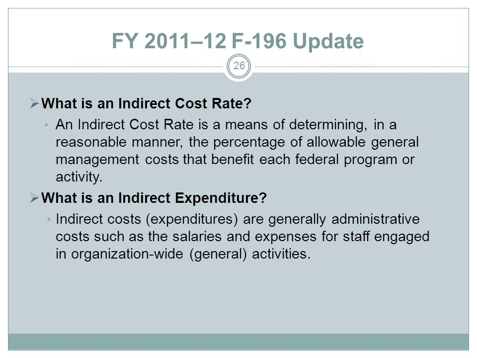 FY 2011–12 F-196 Update What is an Indirect Cost Rate.