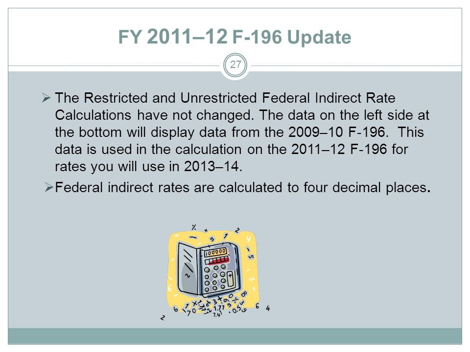 FY 2011–12 F-196 Update The Restricted and Unrestricted Federal Indirect Rate Calculations have not changed.