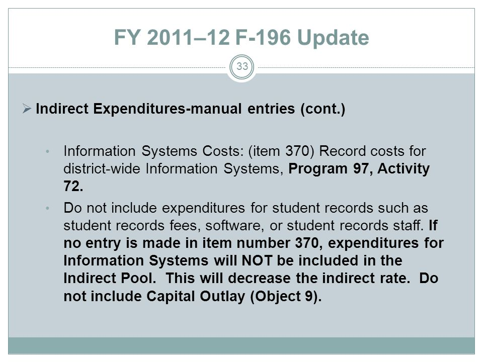 FY 2011–12 F-196 Update Indirect Expenditures-manual entries (cont.) Information Systems Costs: (item 370) Record costs for district-wide Information