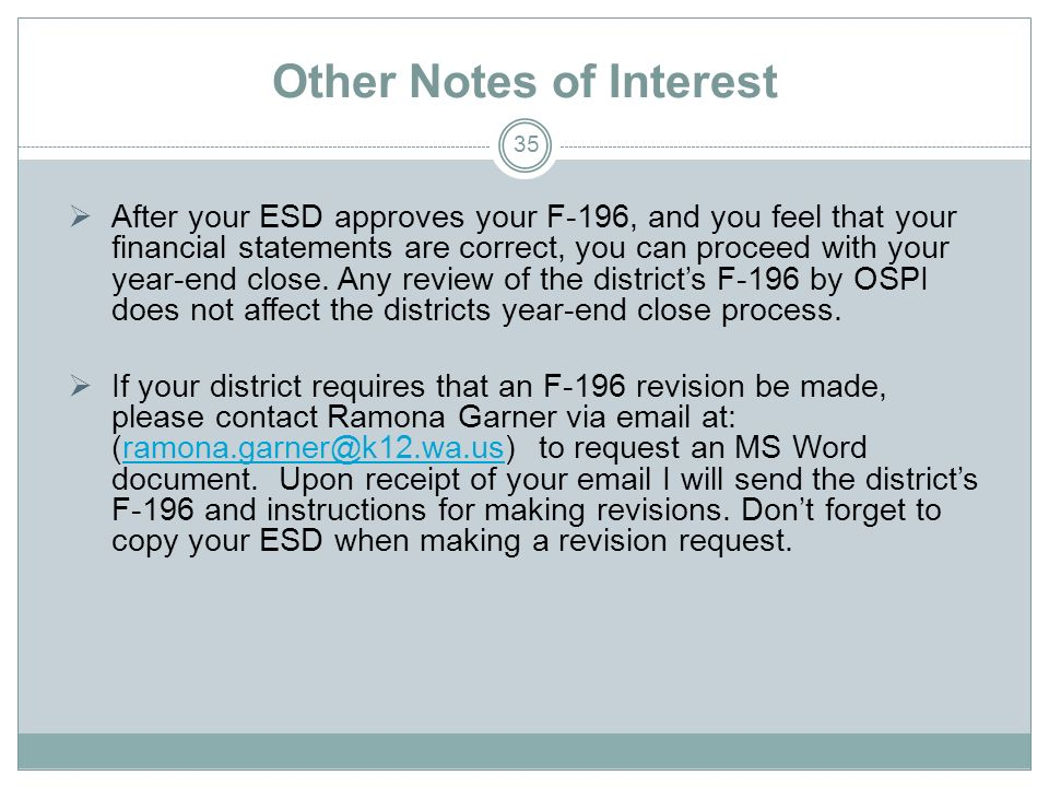 Other Notes of Interest 35 After your ESD approves your F-196, and you feel that your financial statements are correct, you can proceed with your year-end close.