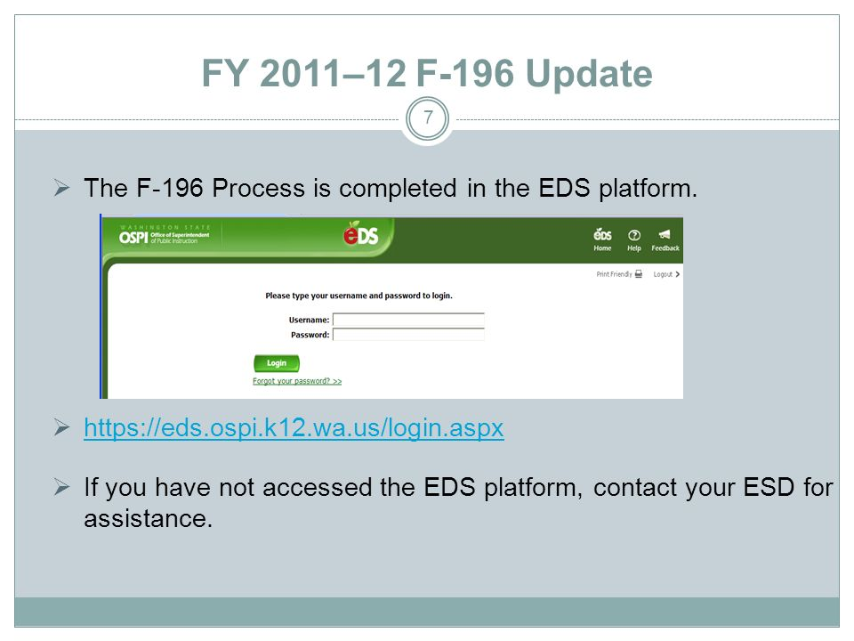 FY 2011–12 F-196 Update 7 The F-196 Process is completed in the EDS platform. https://eds.ospi.k12.wa.us/login.aspx If you have not accessed the EDS p
