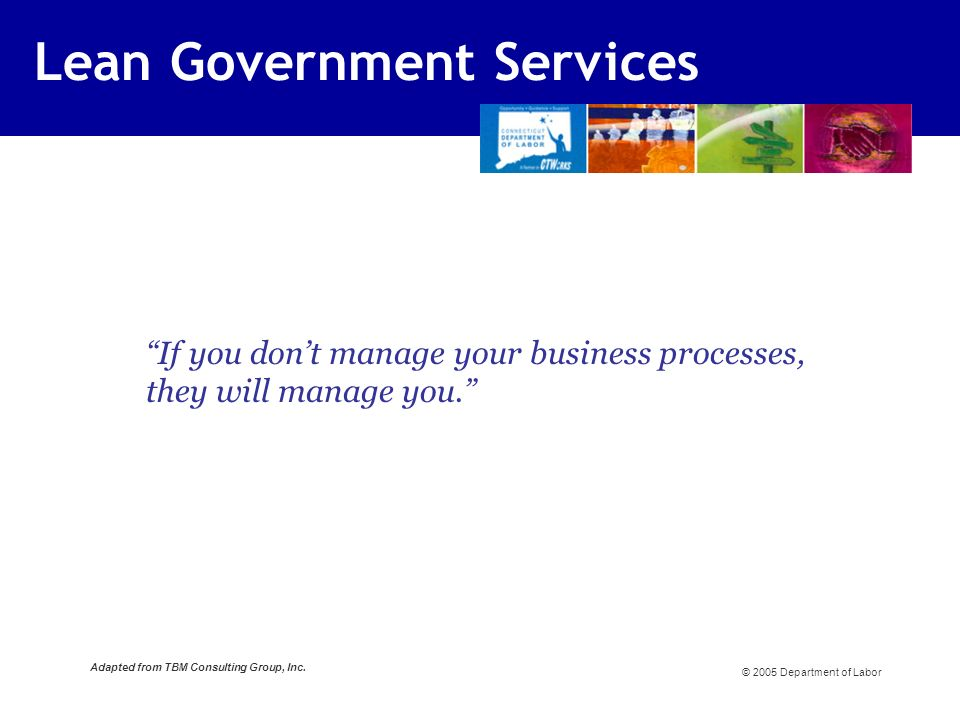 If you dont manage your business processes, they will manage you.