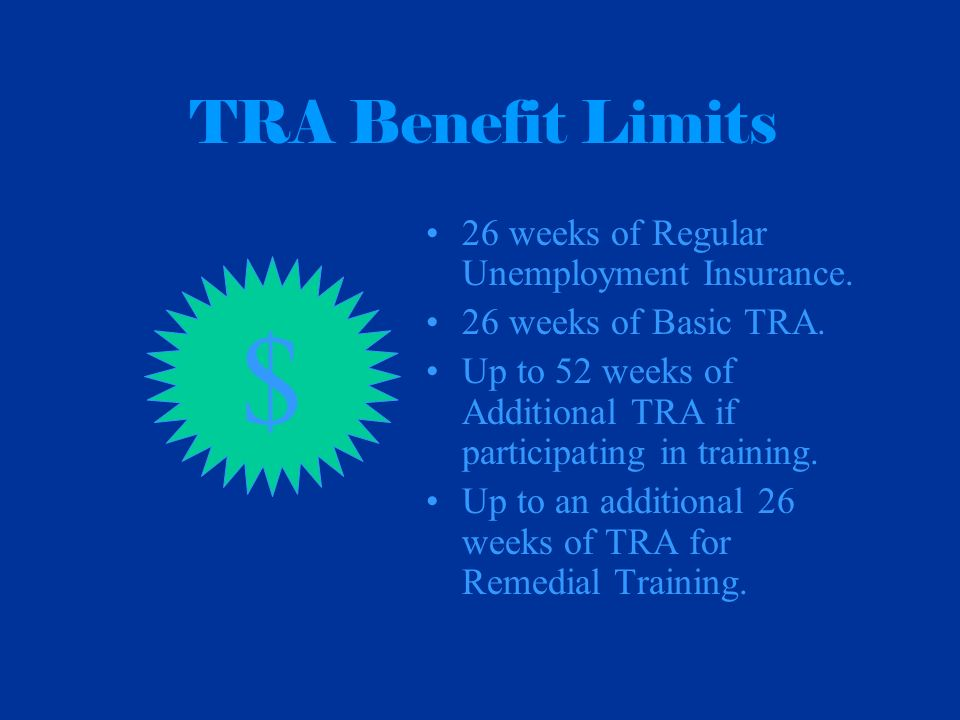 TRA Benefit Limits 26 weeks of Regular Unemployment Insurance.