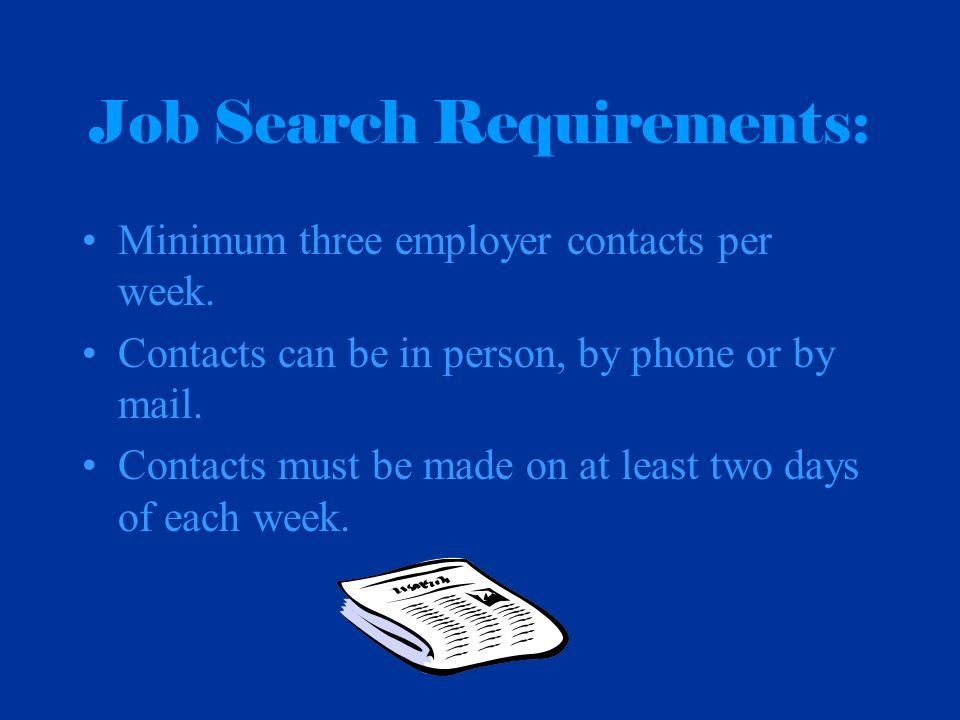 Job Search Requirements: Minimum three employer contacts per week.