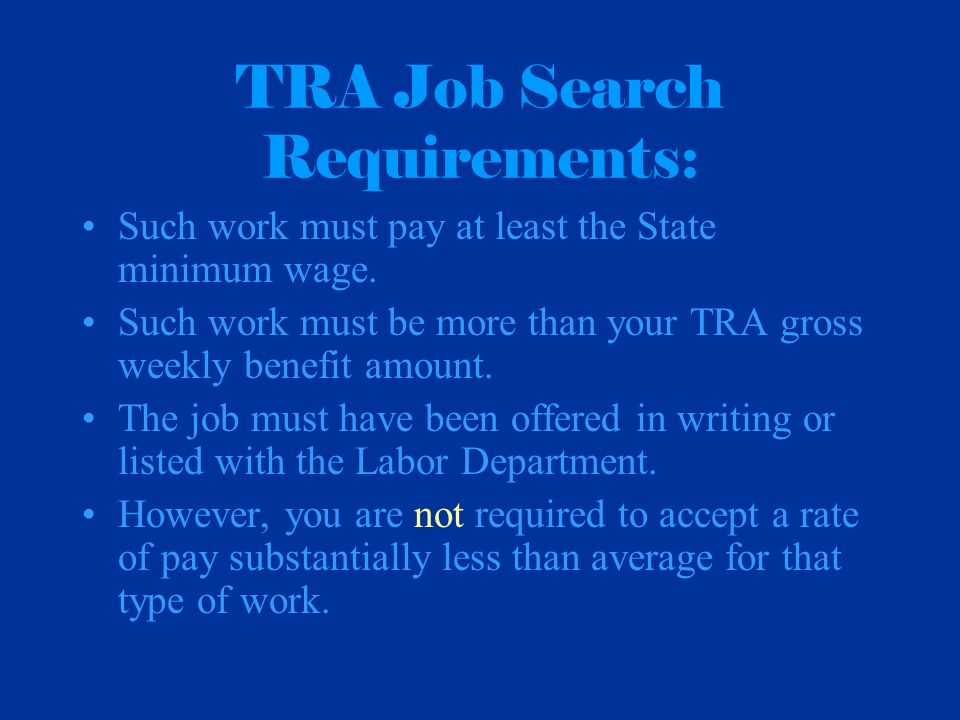 TRA Job Search Requirements: Such work must pay at least the State minimum wage.
