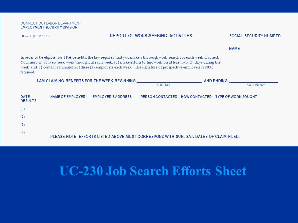 CONNECTICUT LABOR DEPARTMENT EMPLOYMENT SECURITY DIVISION UC-230 (REV.1/95) REPORT OF WORK-SEEKING ACTIVITIES SOCIAL SECURITY NUMBER NAME In order to