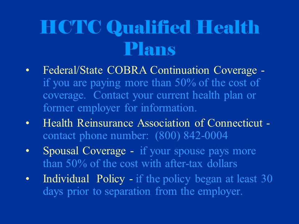 HCTC Qualified Health Plans Federal/State COBRA Continuation Coverage - if you are paying more than 50% of the cost of coverage.