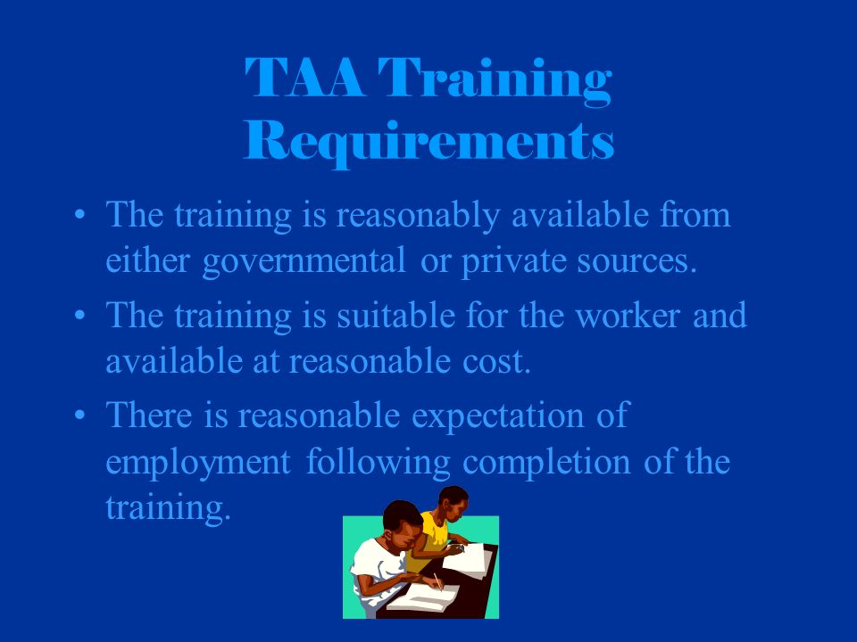 TAA Training Requirements The training is reasonably available from either governmental or private sources.