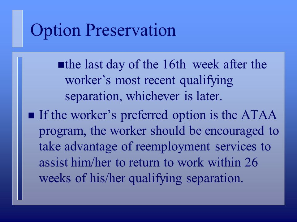 Option Preservation n the last day of the 16th week after the workers most recent qualifying separation, whichever is later. n If the workers preferre