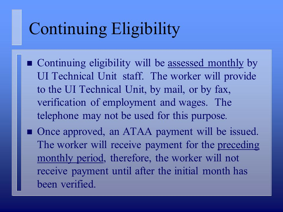 Continuing Eligibility n Continuing eligibility will be assessed monthly by UI Technical Unit staff. The worker will provide to the UI Technical Unit,