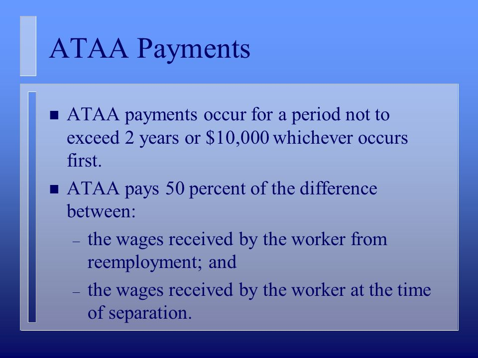 ATAA Payments n ATAA payments occur for a period not to exceed 2 years or $10,000 whichever occurs first.