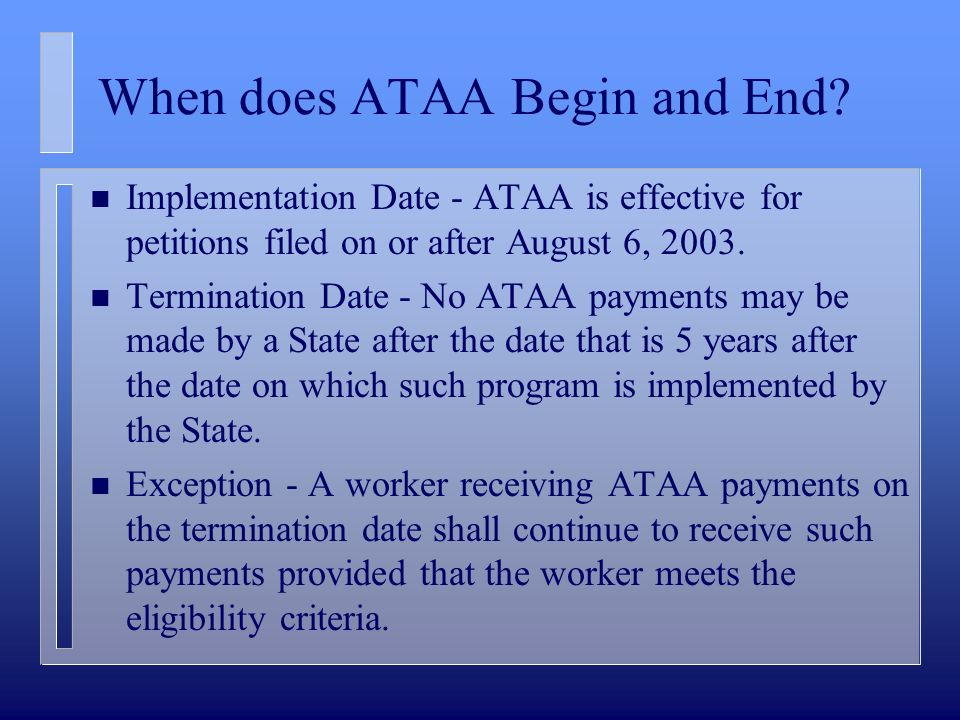 When does ATAA Begin and End? n Implementation Date - ATAA is effective for petitions filed on or after August 6, 2003. n Termination Date - No ATAA p