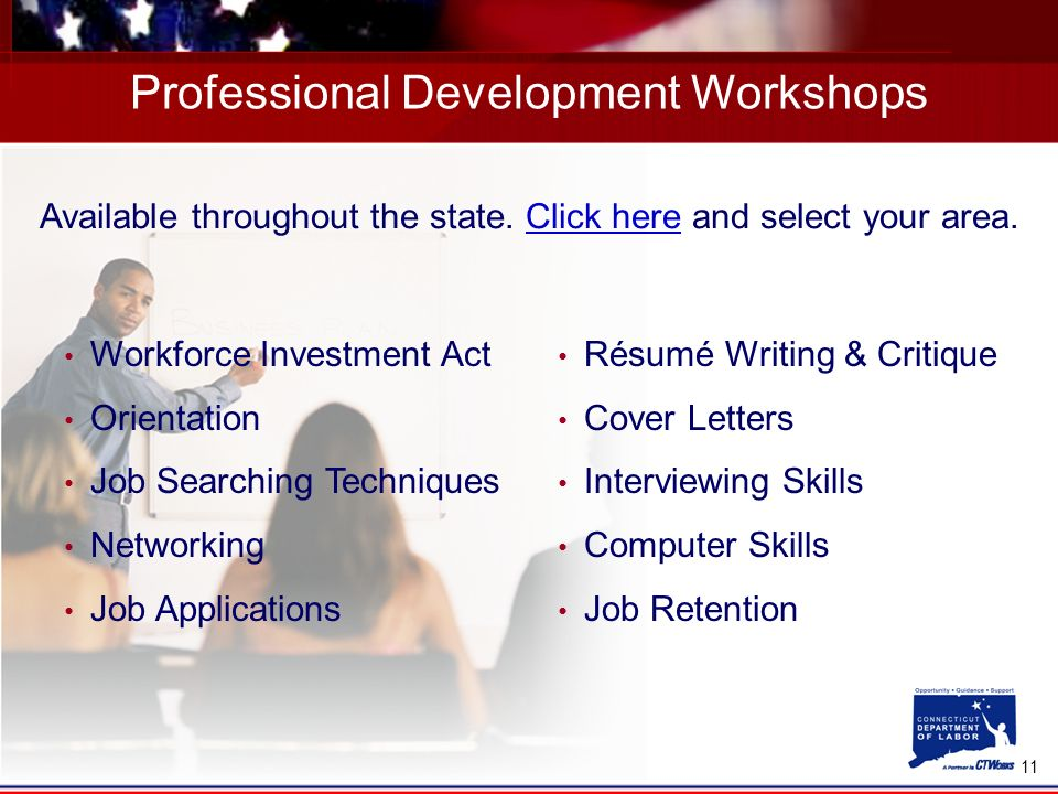 11 Available throughout the state. Click here and select your area.Click here Professional Development Workshops Workforce Investment Act Orientation