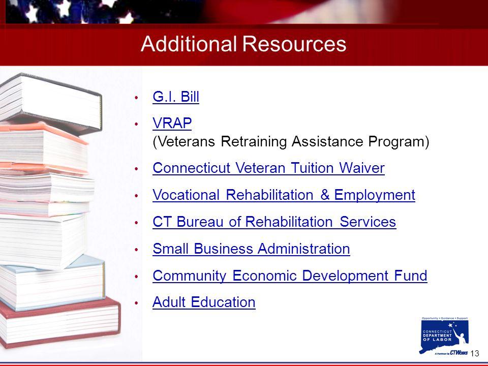 13 Additional Resources G.I. Bill VRAP (Veterans Retraining Assistance Program) VRAP Connecticut Veteran Tuition Waiver Vocational Rehabilitation & Em