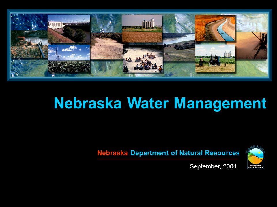Nebraska Water Management Nebraska Department of Natural Resources September, 2004
