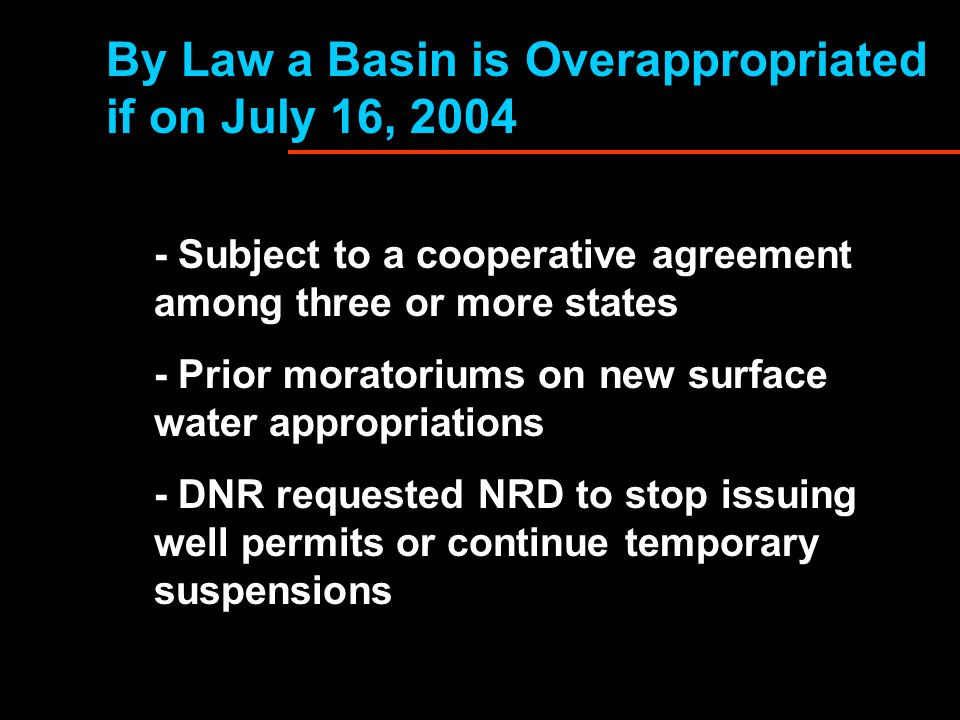 By Law a Basin is Overappropriated if on July 16, 2004 - Subject to a cooperative agreement among three or more states - Prior moratoriums on new surf