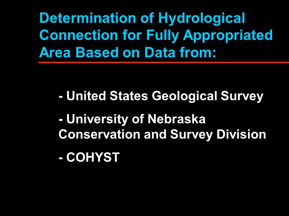 Determination of Hydrological Connection for Fully Appropriated Area Based on Data from: - United States Geological Survey - University of Nebraska Conservation and Survey Division - COHYST