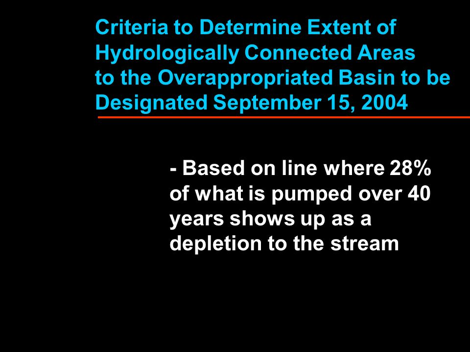 Criteria to Determine Extent of Hydrologically Connected Areas to the Overappropriated Basin to be Designated September 15, 2004 - Based on line where