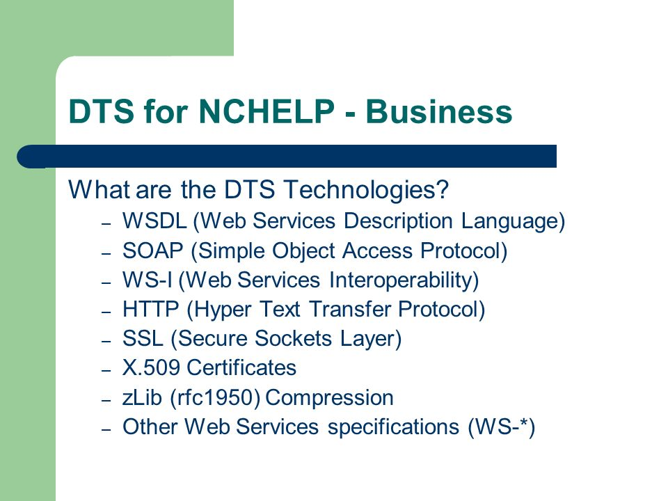 DTS for NCHELP - Business What are the DTS Technologies.