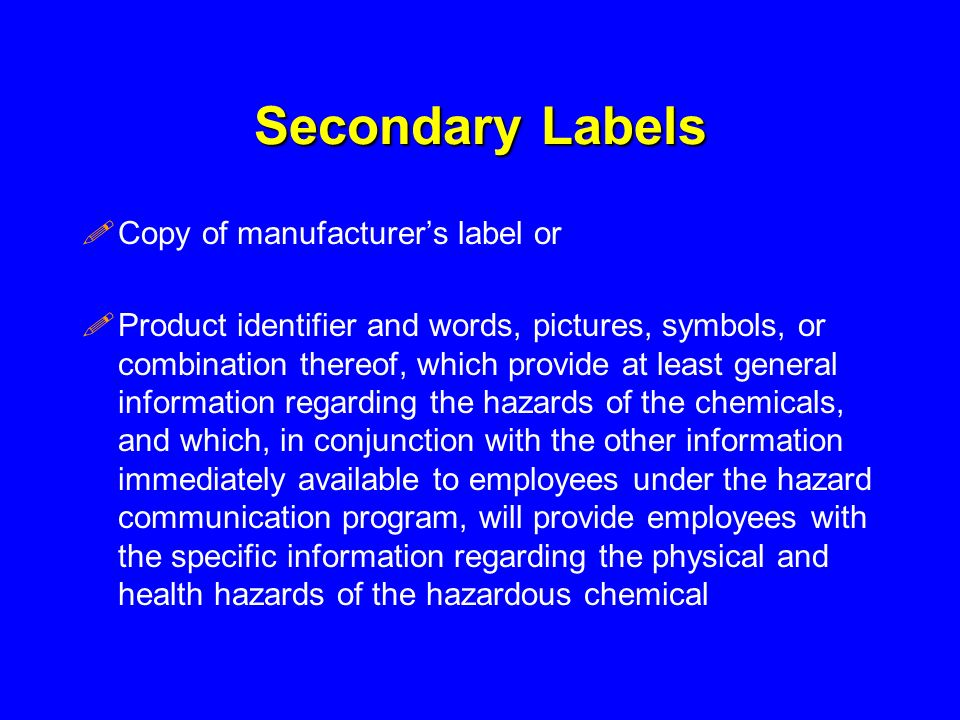 Secondary Labels !Copy of manufacturers label or !Product identifier and words, pictures, symbols, or combination thereof, which provide at least gene