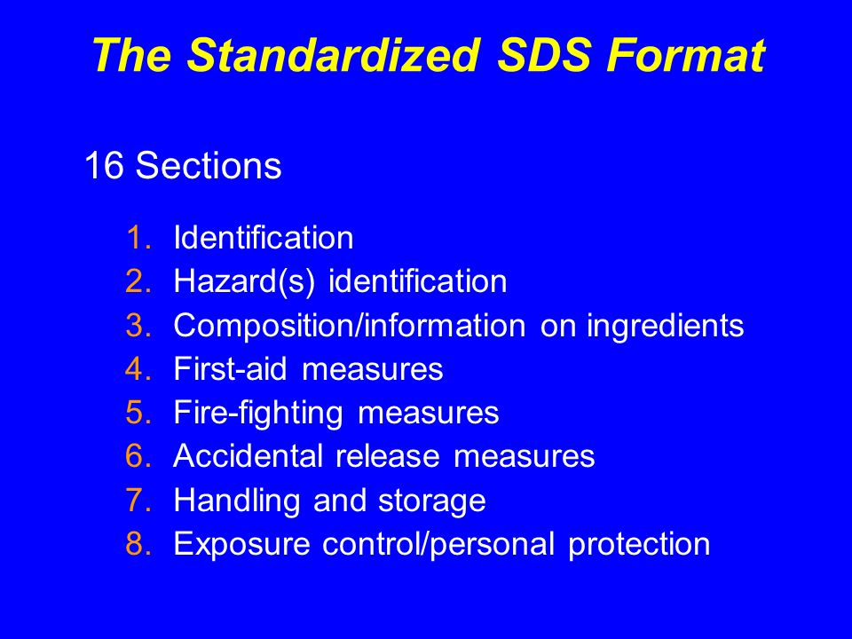 The Standardized SDS Format 16 Sections 1.Identification 2.Hazard(s) identification 3.Composition/information on ingredients 4.First-aid measures 5.Fi