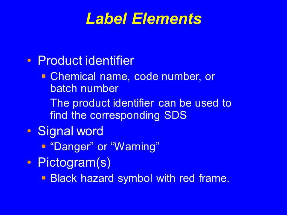 Label Elements Product identifier Chemical name, code number, or batch number The product identifier can be used to find the corresponding SDS Signal