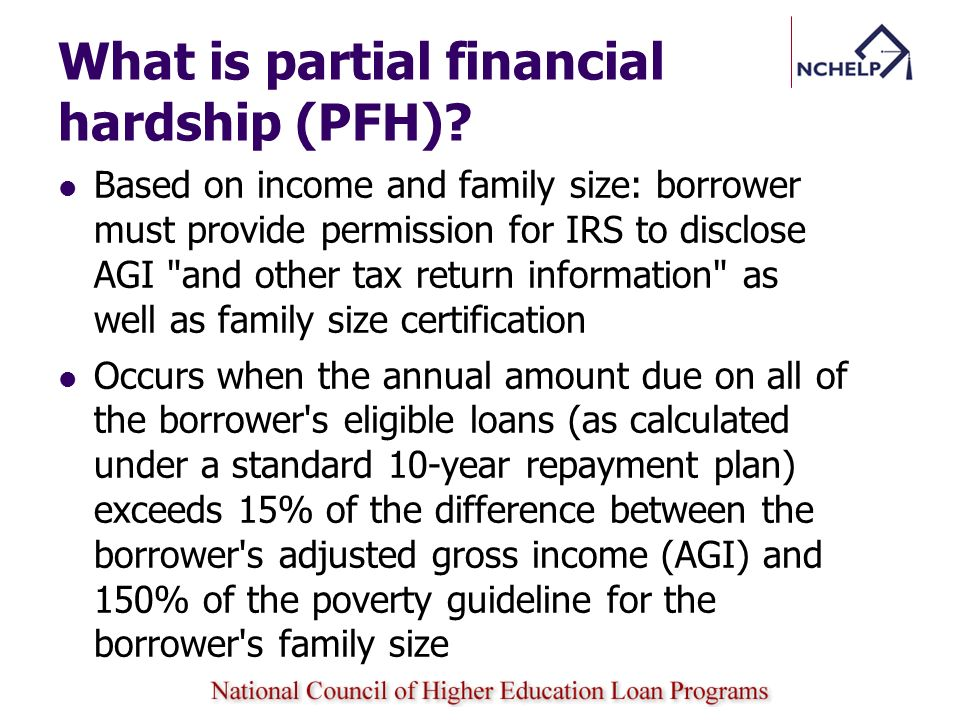Adjusted Gross Income (AGI) Borrower who files married/joint: both spouse s AGI are considered in determining payment amount Borrower who files married/separate: only the borrower s AGI and debt are considered in determining payment amount