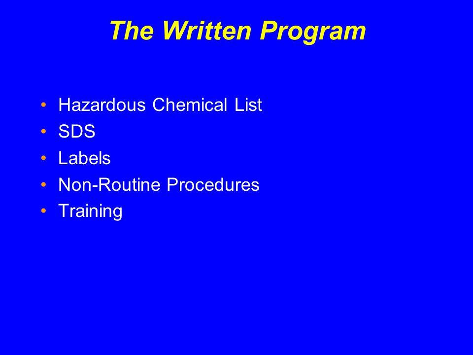 The Written Program Hazardous Chemical List SDS Labels Non-Routine Procedures Training