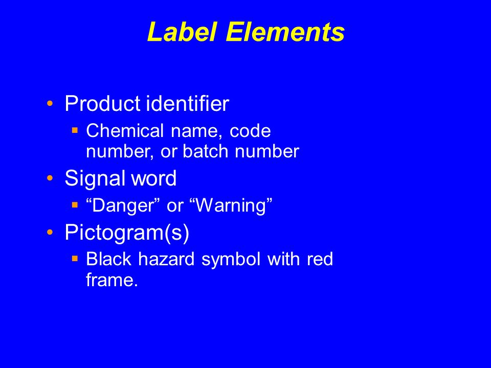 Label Elements Product identifier Chemical name, code number, or batch number Signal word Danger or Warning Pictogram(s) Black hazard symbol with red