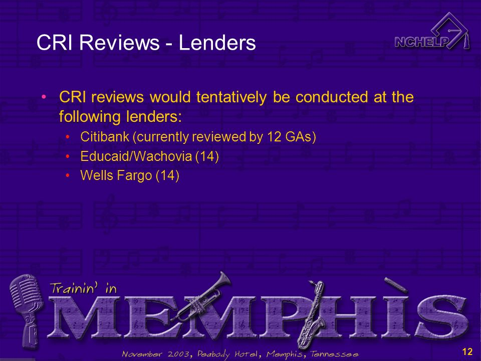 11 CRI Review Selection CRI reviews would be conducted at lenders/servicers required to be reviewed by at least four guarantors Servicer reviews would