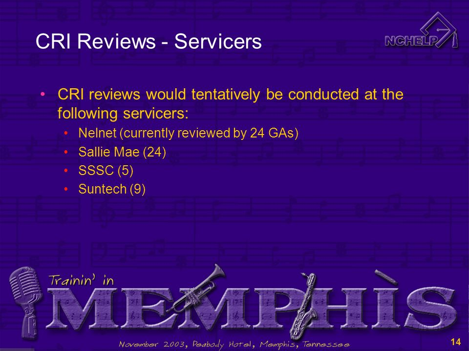 13 CRI Reviews - Servicers CRI reviews would tentatively be conducted at the following servicers: ACS (currently reviewed by 10 GAs) AES (6) Edamerica