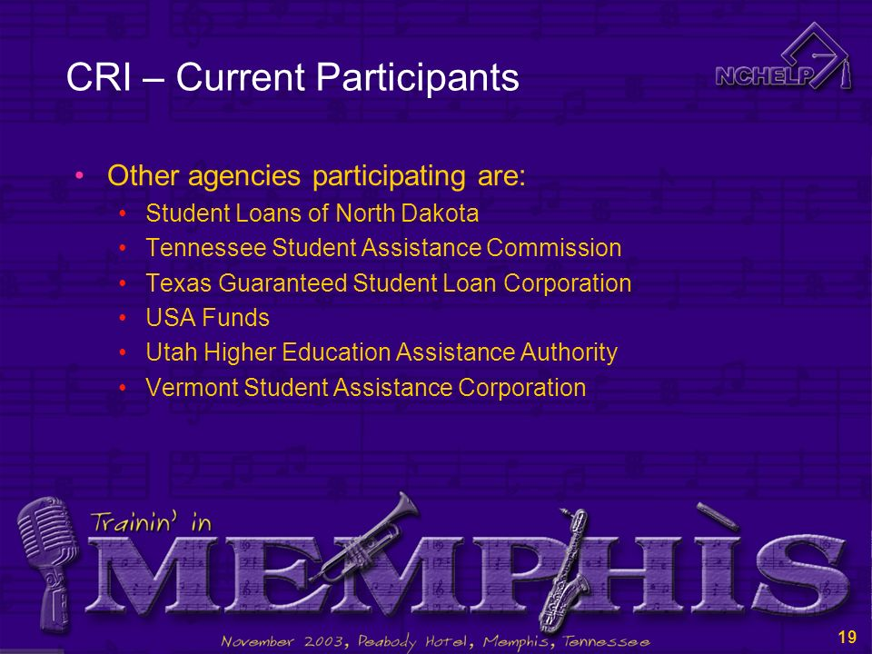 18 CRI – Current Participants Other agencies participating are: National Student Loan Program New Mexico Student Loan Guarantee Corporation New Jersey