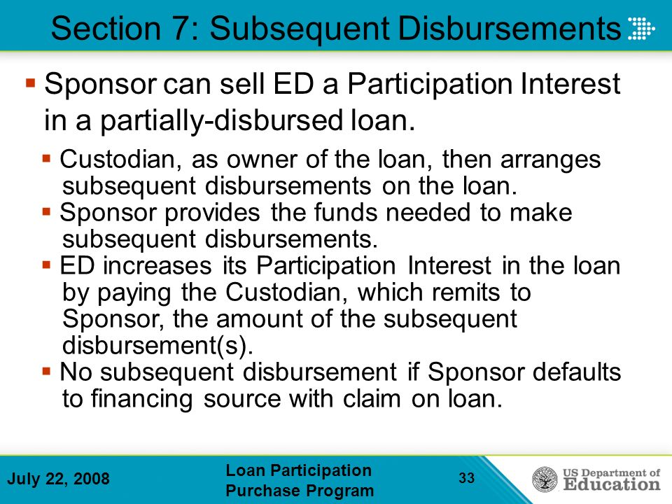 July 22, 2008 Loan Participation Purchase Program 33 Sponsor can sell ED a Participation Interest in a partially-disbursed loan.