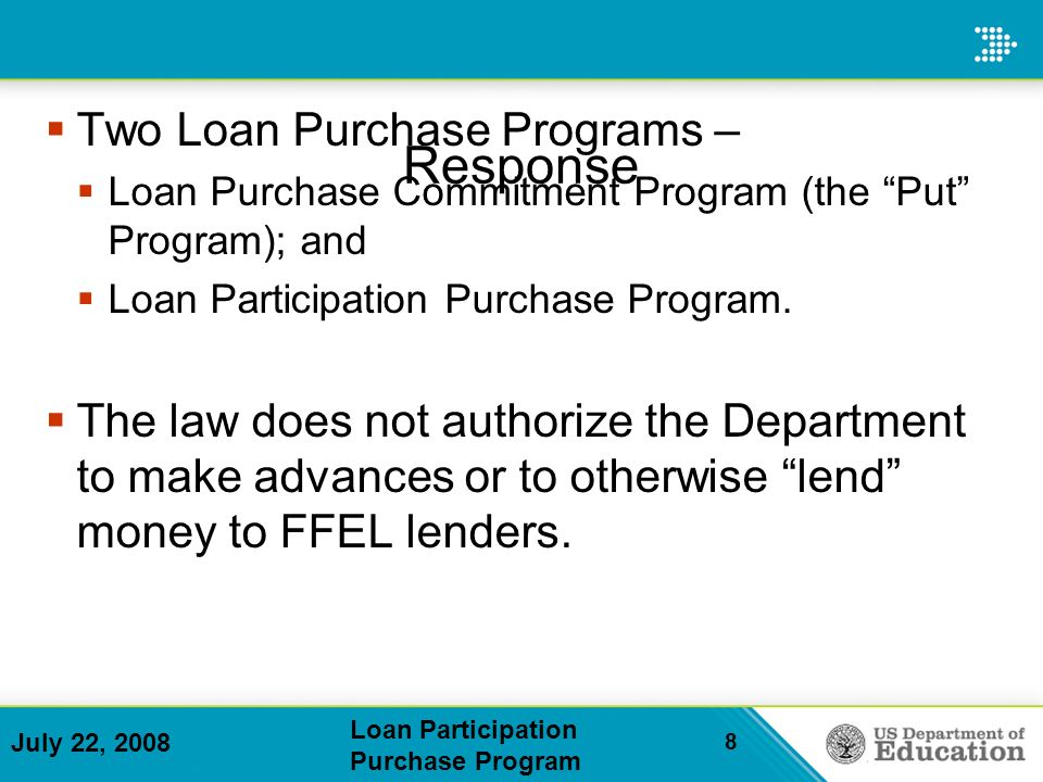 July 22, 2008 Loan Participation Purchase Program 8 Response Two Loan Purchase Programs – Loan Purchase Commitment Program (the Put Program); and Loan Participation Purchase Program.